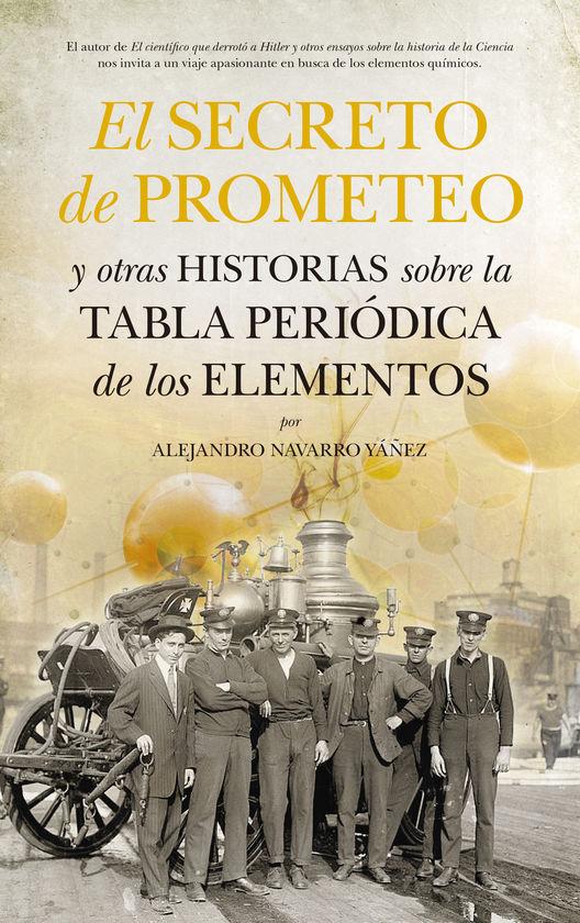 EL SECRETO DE PROMETEO Y OTRAS HISTORIAS SOBRE LA TABLA PERIÓDICA DE LOS ELEMENT
