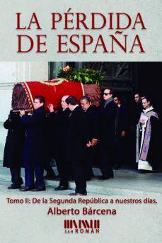 LA PÉRDIDA DE ESPAÑA. TOMO 2: DE LA II REPÚBLICA A NUESTROS DÍAS