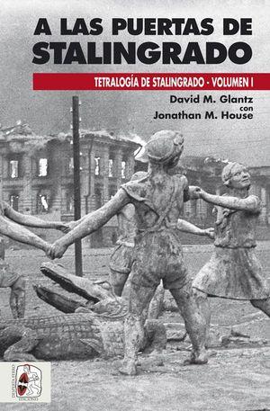 A LAS PUERTAS DE STALINGRADO. TETRALOGIA DE STALINGRADO VOL. 1