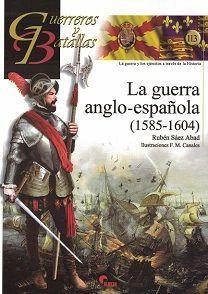 GUERREROS Y BATALLAS 113 - LA GUERRA ANGLO-ESPAÑOLA (1585-1604)