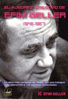 AJEDREZ CREATIVO DE EFIM GELLER 1946-1967