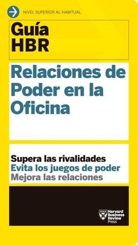 RELACIONES DE PODER EN LA OFICINA (GUIA HBR)