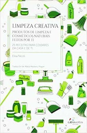 LIMPEZA CREATIVA. 25 RECEITAS PARA COIDARES DA CASA E DE TI