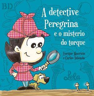 A DETECTIVE PEREGRINA E O MISTERIO DO TORQUE