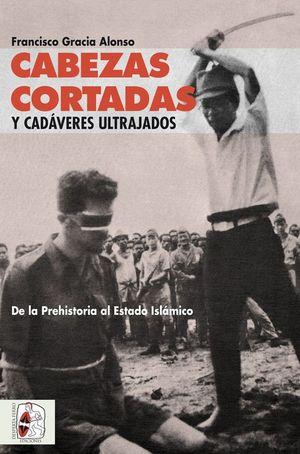 CABEZAS CORTADAS Y CADÁVERES ULTRAJADOS