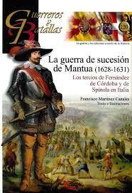 GUERREROS Y BATALLAS 120. LA GUERRA DE SUCESION DE MANTUA (1628-1631)