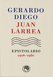 GERARDO DIEGO / JUAN LARREA. EPISTOLARIO 1916-1980
