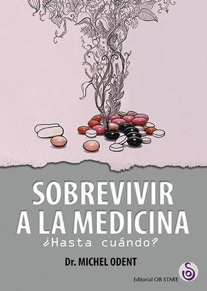 SOBREVIVIR A LA MEDICINA ¿HASTA CUÁNDO?