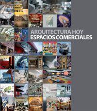 ARQUITECTURA HOY: ESPACIOS COMERCIALES