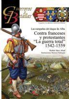 CONTRA FRANCESES Y PROTESTANTES: LA GUERRA TOTAL 1542-1559