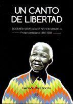 UN CANTO DE LIBERTAD. BIOGRAFÍA NOVELADA DE NELSON MANDELA