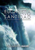 LA EUCARISTÍA. FUENTE DE TODA SANTIDAD (VOL. 1)