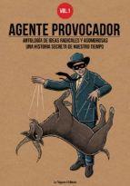 AGENTE PROVOCADOR VOL.1. UNA HISTORIA SECRETA DE NUESTRO TIEMPO