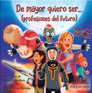 DE MAYOR QUIERO SER... PROFESIONES DEL FUTURO
