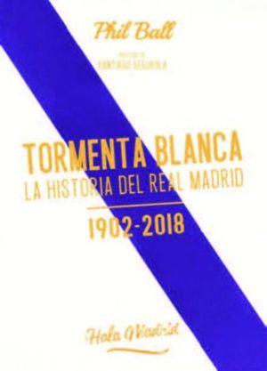 TORMENTA BLANCA. LA HISTORIA DEL REAL MADRID 1902-2018