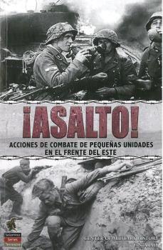 ¡ASALTO! ACCIONES DE COMBATE DE PEQUEÑAS UNIDADES EN EL FRENTE DEL ESTE