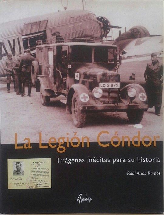 LA LEGIÓN CÓNDOR: IMAGENES INÉDITAS PARA SU HISTORIA