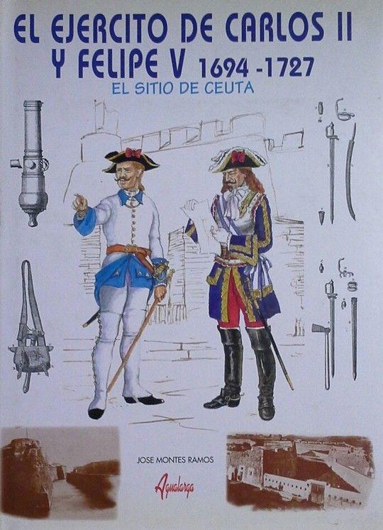 EL SITIO DE CEUTA, 1694-1727: EL EJÉRCITO DE CARLOS VI Y FELIPE V