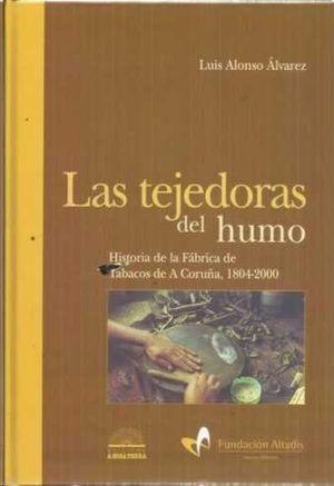 LAS TEJEDORAS DEL HUMO - HISTORIA DE LA FÁBRICA DE TABACOS DE A CORUÑA, 1804-2000