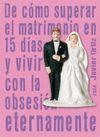DE CÓMO SUPERAR EL MATRIMONIO EN 15 DÍAS Y VIVIR CON LA OBSESIÓN ETERNAMENTE