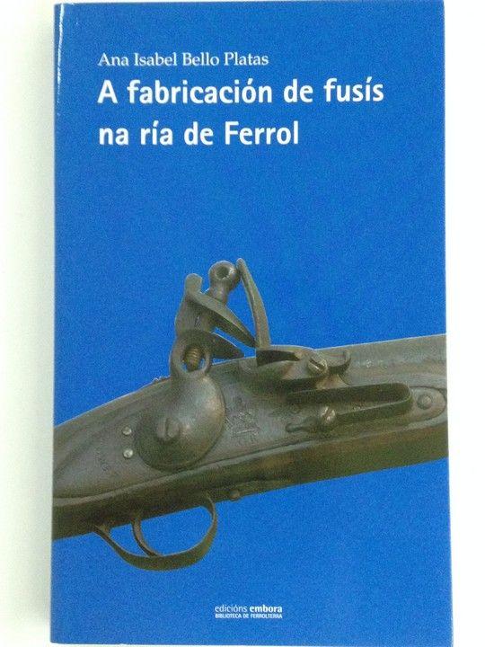 A FABRICACIÓN DE FUSÍS NA RÍA DE FERROL
