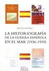 HISTORIOGRAFÍA DE LA GUERRA ESPAÑOLA EN EL MAR (1936-1939)