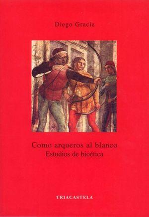 COMO ARQUEROS AL BLANCO. ESTUDIOS DE BIOETICA