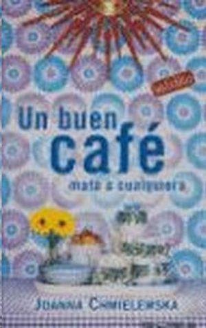 UN BUEN CAFE MATA A CUALQUIERA