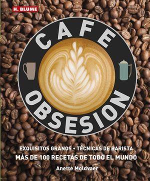 CAFÉ OBSESIÓN: EXQUISITOS GRANOS TECNICAS DE BARISTA Y MAS DE 100 RECETAS