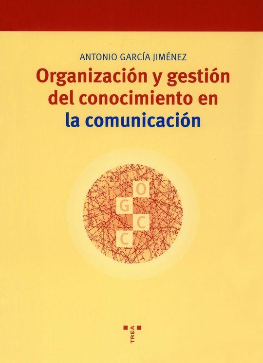 ORGANIZACIÓN Y GESTIÓN DEL CONOCIMIENTO EN LA COMUNICACIÓN