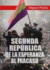 SEGUNDA REPUBLICA. DE LA ESPERANZA AL FRACASO