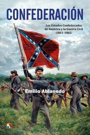 CONFEDERACION. LOS ESTADOS CONFEDERADOS DE AMERICA Y LA GUERRA CIVIL 1861-1865