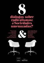 8 DIALOGOS SOBRE RADICALISMOS: ¿SOCIEDADES AMENAZADAS?