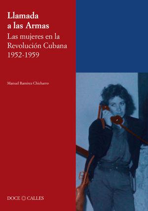 LLAMADA A LAS ARMAS. LAS MUJERES EN LA REVOLUCION CUBANA 1952-1959