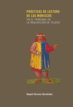PRACTICAS DE LECTURA DE LOS MORISCOS EN EL TRIBUNAL DE LA INQUISICION DE TOLEDO