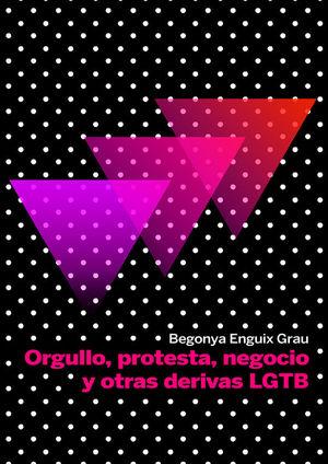 ORGULLO, PROTESTA, NEGOCIO Y OTRAS DERIVAS LGBT