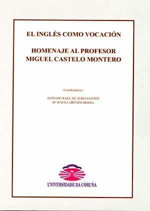 EL INGLÉS COMO VOCACIÓN. HOMENAJE AL PROFESOR MIGUEL CASTELO MONTERO