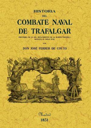 HISTORIA DEL COMBATE NAVAL DE TRAFALGAR PRECEDIDA  DE LA DEL RENACIMIENTO DE LA MARINA ESPPAÑOLA DURANTE EL SIGLO XVIII
