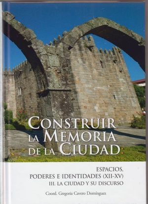 CONSTRUIR LA MEMORIA DE LA CIUDAD: ESPACIOS, PODERES E IDENTIDADES EN LA EDAD ME
