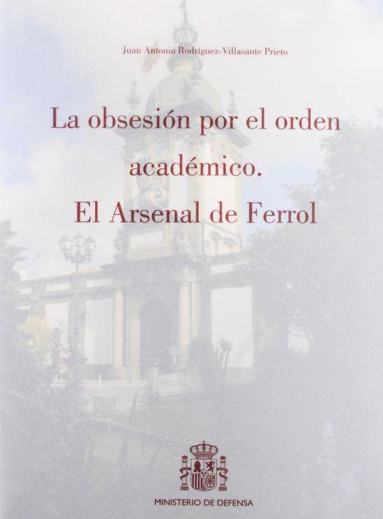 LA OBSESIÓN POR EL ORDEN ACADÉMICO. EL ARSENAL DE FERROL