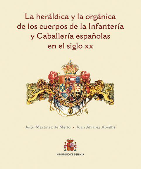 LA HERÁLDICA Y LA ORGÁNICA DE LOS CUERPOS DE LA INFANTERÍA Y CABALLERÍA ESPAÑOLA