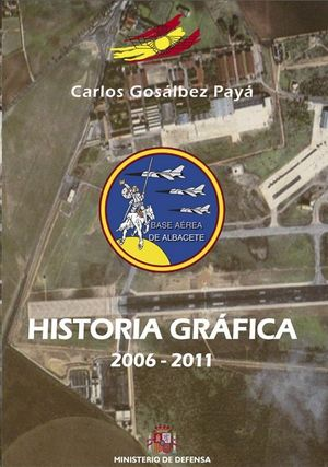 HISTORIA GRÁFICA DE LA BASE AÉREA DE ALBACETE (2006-2011)