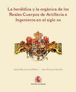 LA HERÁLDICA Y LA ORGÁNICA DE LOS REALES CUERPOS DE ARTILLERÍA E INGENIEROS