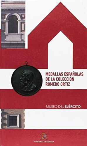 MEDALLAS ESPAÑOLAS DE LA COLECCIÓN ROMERO ORTIZ, MUSEO DEL EJÉRCITO