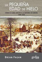 LA PEQUEÑA EDAD DE HIELO: COMO EL CLIMA AFECTO A LA HISTORIA DE EUROPA (1300-1850)