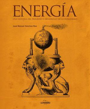 ENERGÍA. UNA HISTORIA DEL PROGRESO Y DESARROLLO DE LA HUMANIDAD