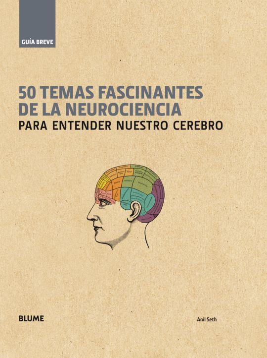 50 TEMAS FASCINANTES DE LA NEUROCIENCIA PARA ENTENDER NUESTRO CEREBRO