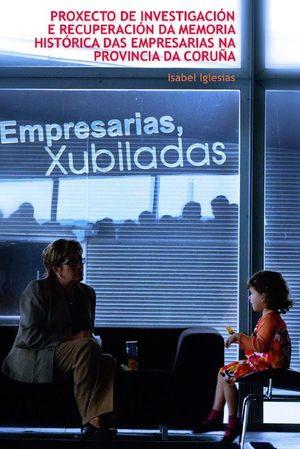 PROX.INVESTIGACION E RECUP.DA MEM.Hª EMPRESARIAS NA P.CORUÑA
