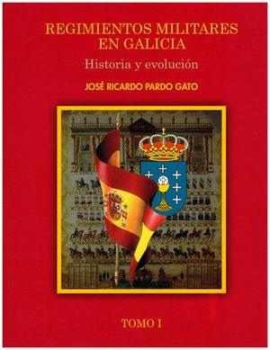 REGIMIENTOS MILITARES EN GALICIA. HISTORIA Y EVOLUCION. TOMO 1