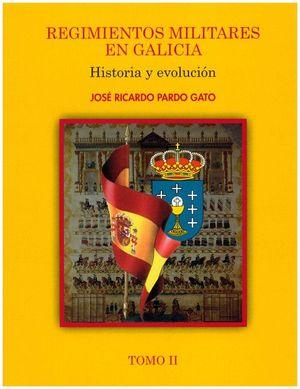 REGIMIENTOS MILITARES EN GALICIA. HISTORIA Y EVOLUCION. TOMO 2